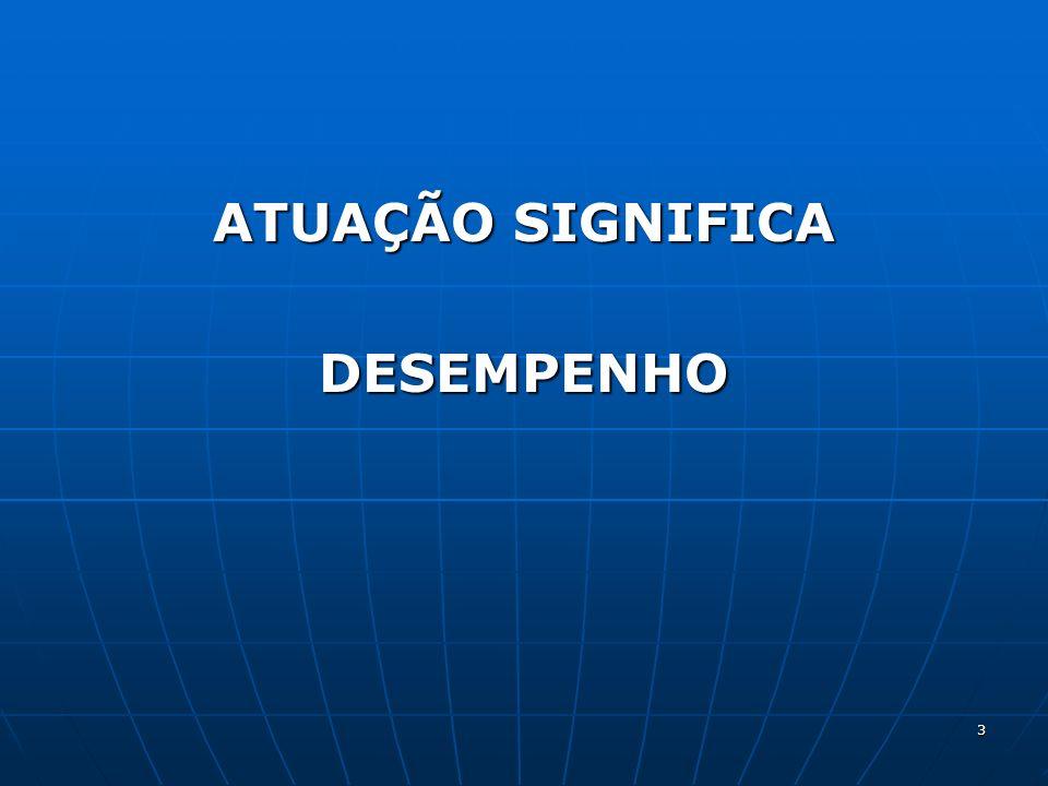 ATUAÇÃO SIGNIFICA DESEMPENHO