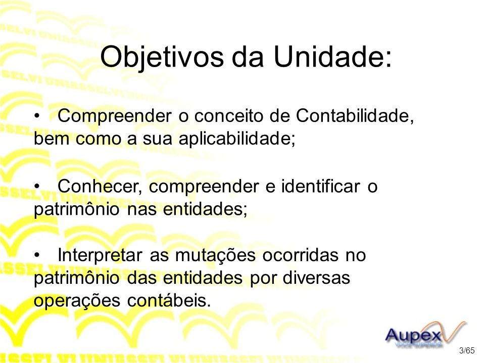 Objetivos da Unidade: Compreender o conceito de Contabilidade, bem como a sua aplicabilidade;