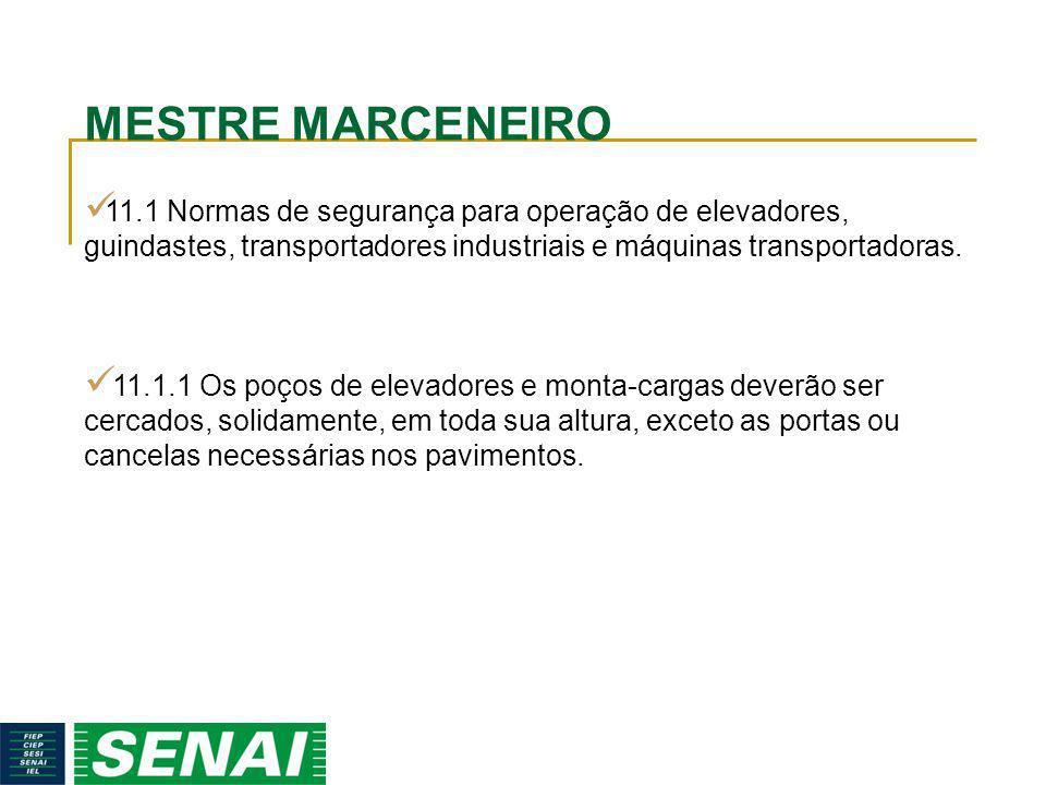 MESTRE MARCENEIRO 11.1 Normas de segurança para operação de elevadores, guindastes, transportadores industriais e máquinas transportadoras.