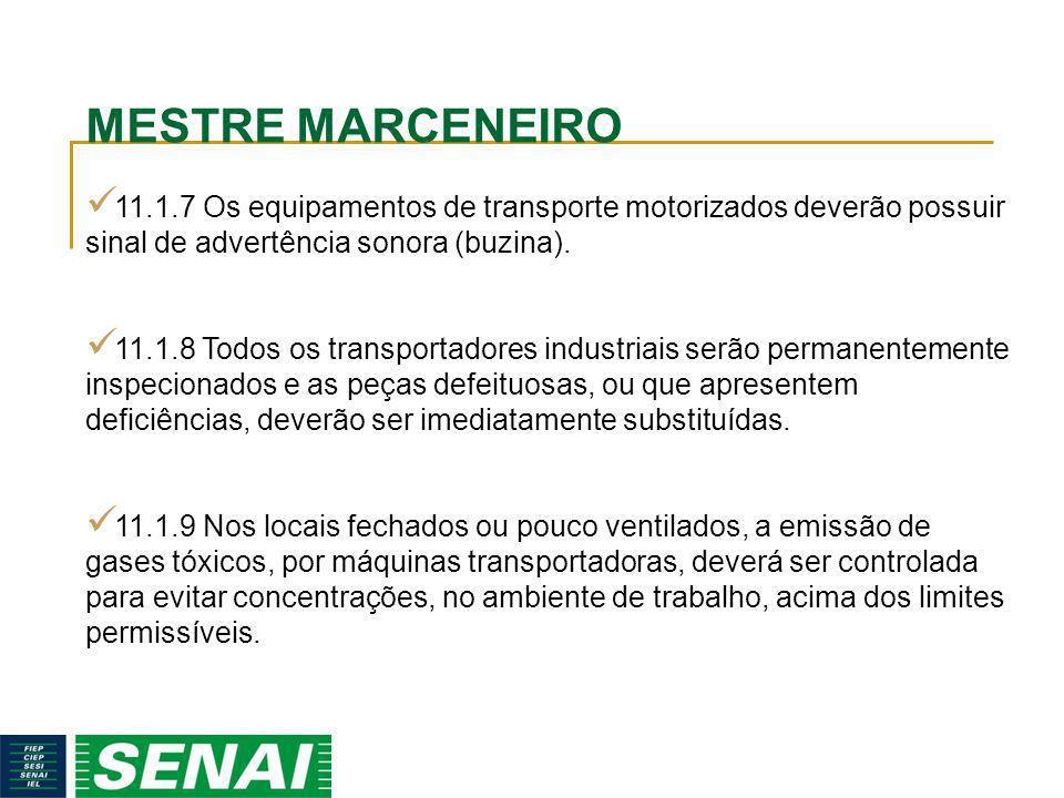 MESTRE MARCENEIRO 11.1.7 Os equipamentos de transporte motorizados deverão possuir sinal de advertência sonora (buzina).