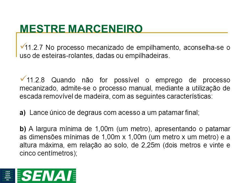 MESTRE MARCENEIRO 11.2.7 No processo mecanizado de empilhamento, aconselha-se o uso de esteiras-rolantes, dadas ou empilhadeiras.