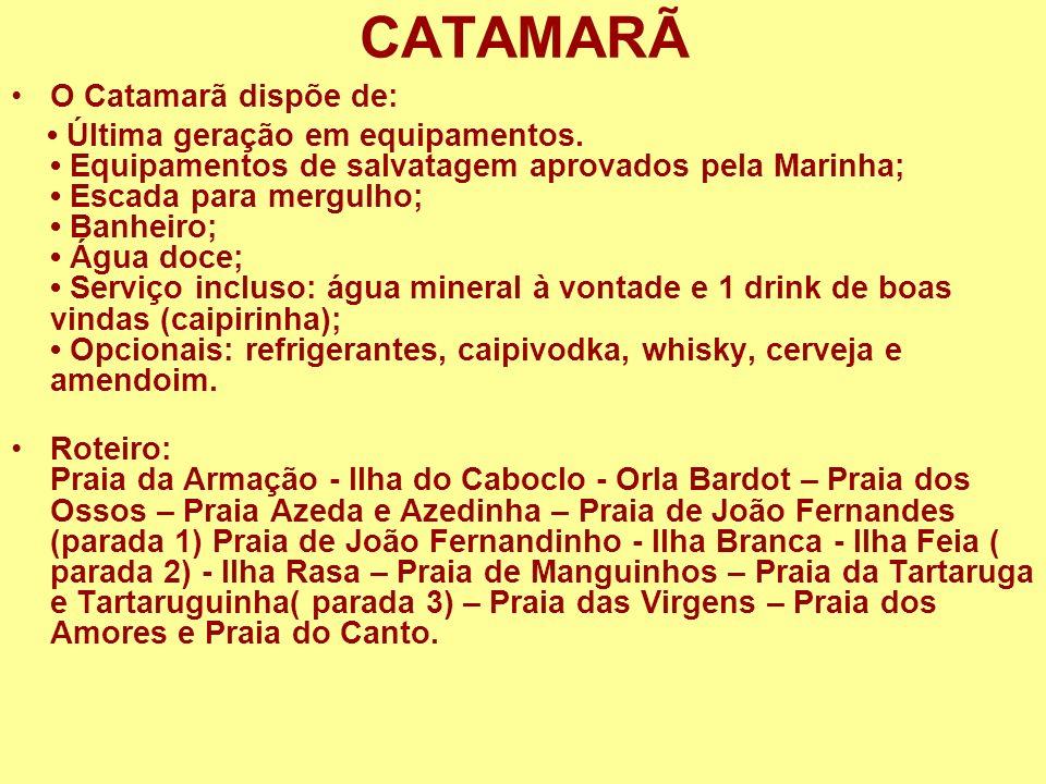 CATAMARÃ O Catamarã dispõe de: