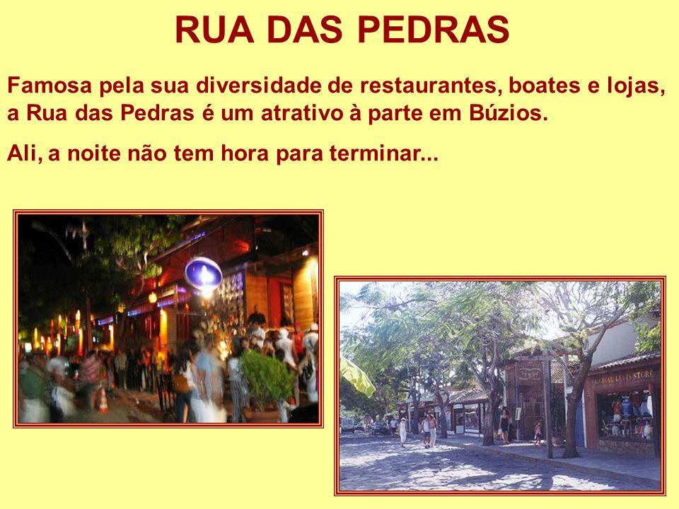 RUA DAS PEDRAS Famosa pela sua diversidade de restaurantes, boates e lojas, a Rua das Pedras é um atrativo à parte em Búzios.