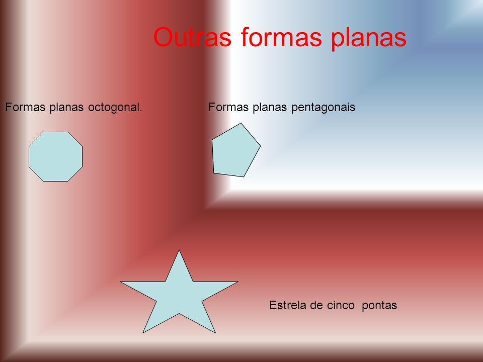 Outras formas planas Formas planas octogonal.