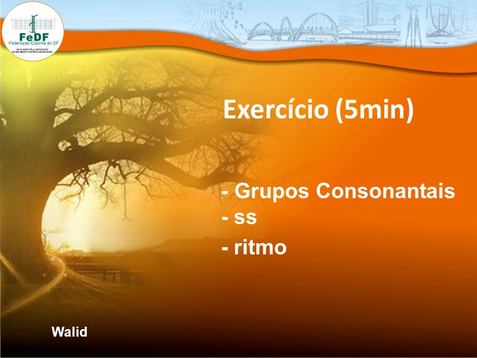 Exercício (5min) - Grupos Consonantais - ss - ritmo Walid