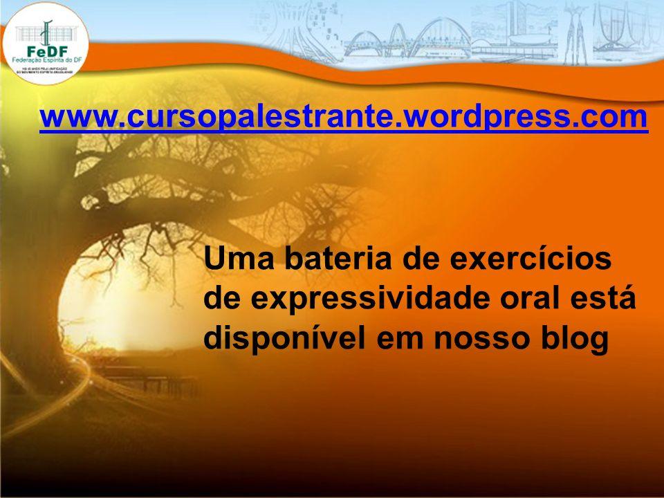www.cursopalestrante.wordpress.com Uma bateria de exercícios de expressividade oral está disponível em nosso blog.