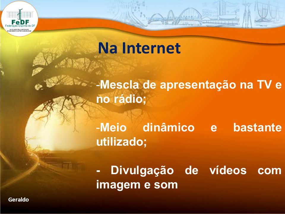Na Internet Mescla de apresentação na TV e no rádio;