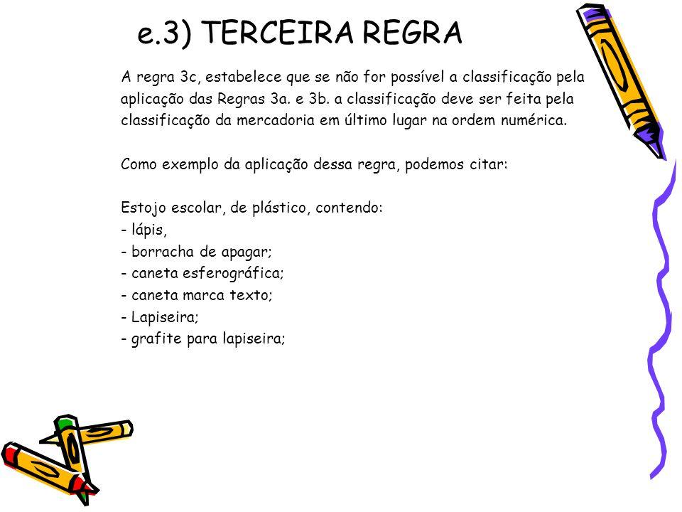 e.3) TERCEIRA REGRA A regra 3c, estabelece que se não for possível a classificação pela.