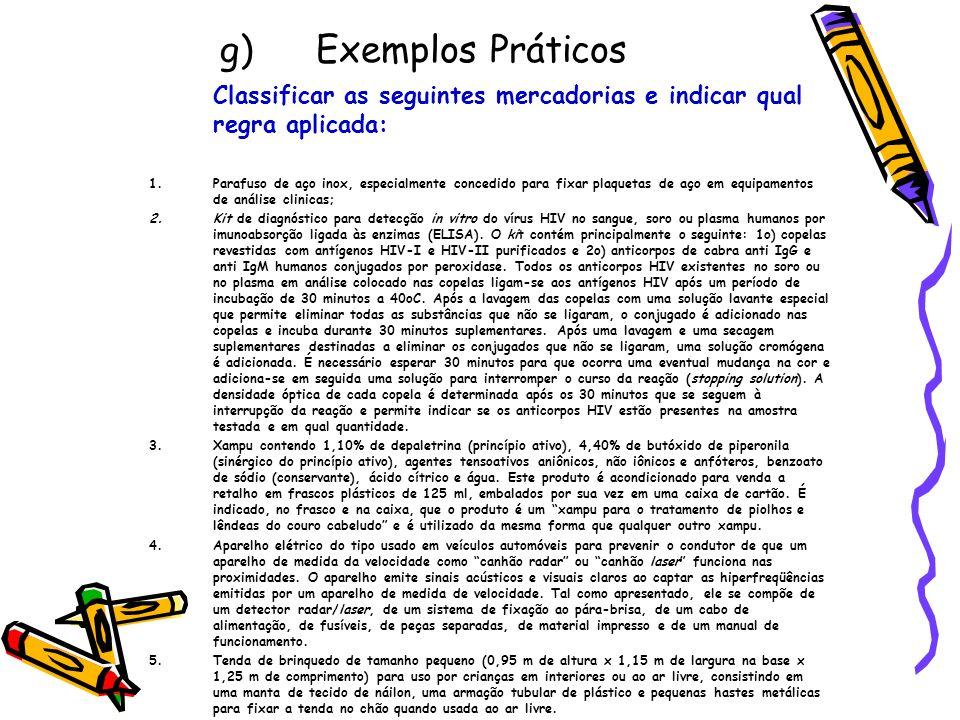 g) Exemplos Práticos Classificar as seguintes mercadorias e indicar qual regra aplicada: