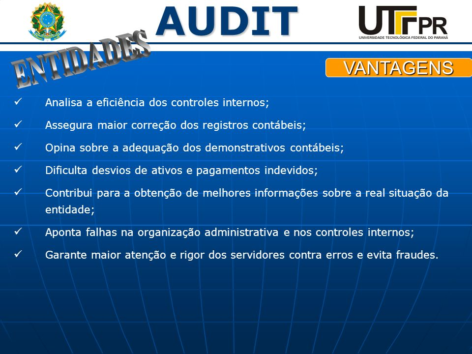 ENTIDADES VANTAGENS Analisa a eficiência dos controles internos;