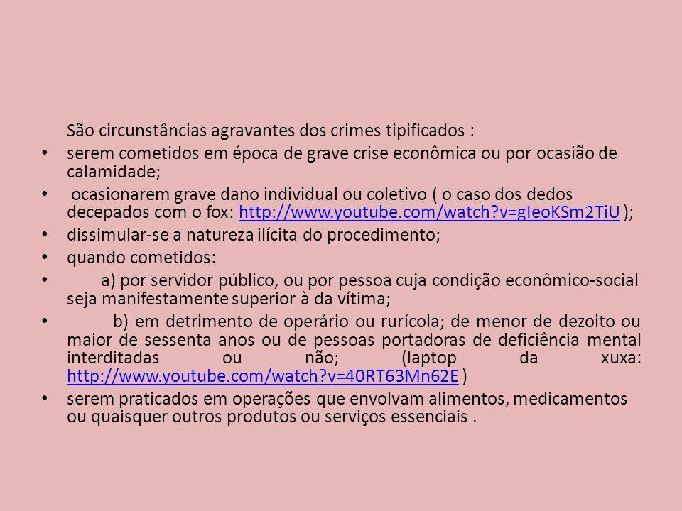 São circunstâncias agravantes dos crimes tipificados :