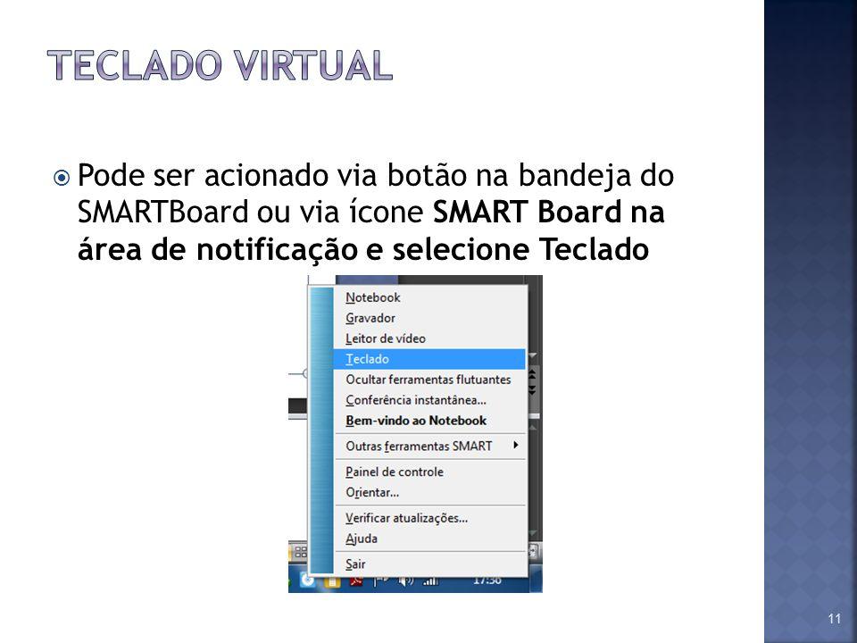 Teclado Virtual Pode ser acionado via botão na bandeja do SMARTBoard ou via ícone SMART Board na área de notificação e selecione Teclado.