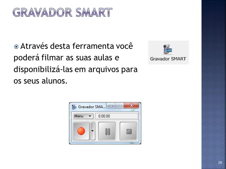 gravador smart Através desta ferramenta você