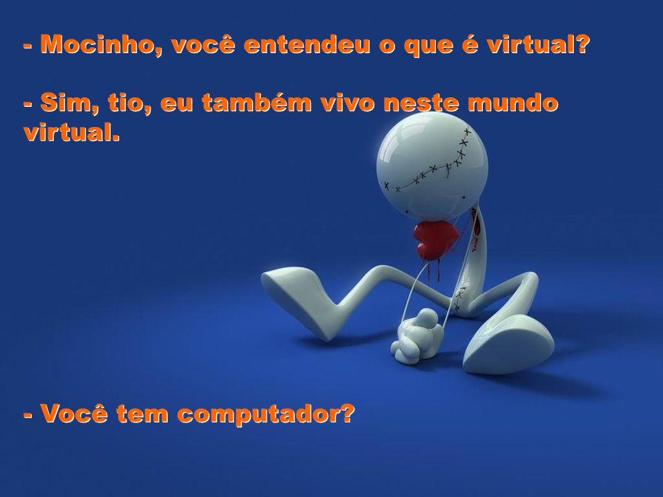- Mocinho, você entendeu o que é virtual