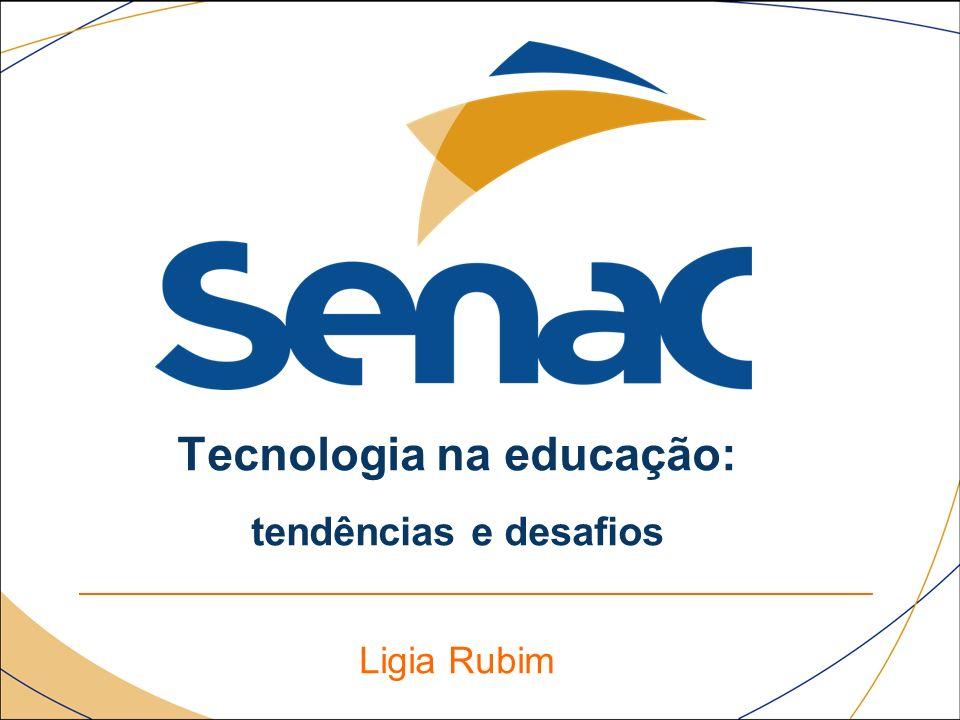 Tecnologia na educação: tendências e desafios Ligia Rubim