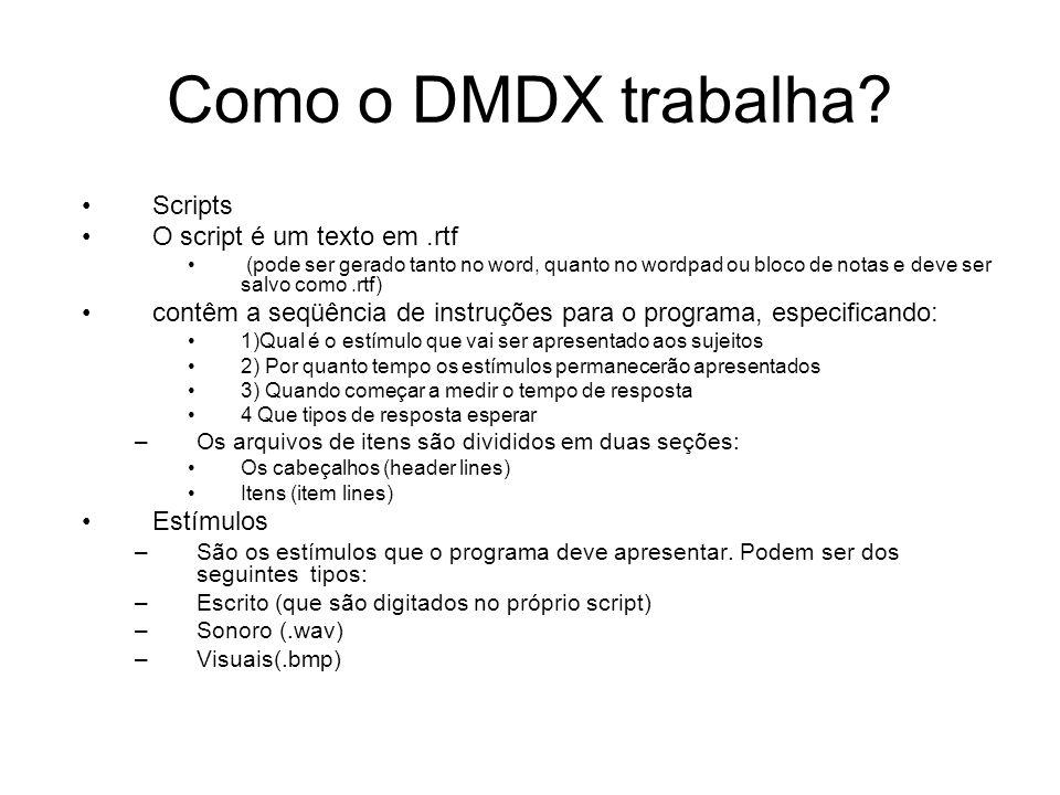 Como o DMDX trabalha Scripts O script é um texto em .rtf