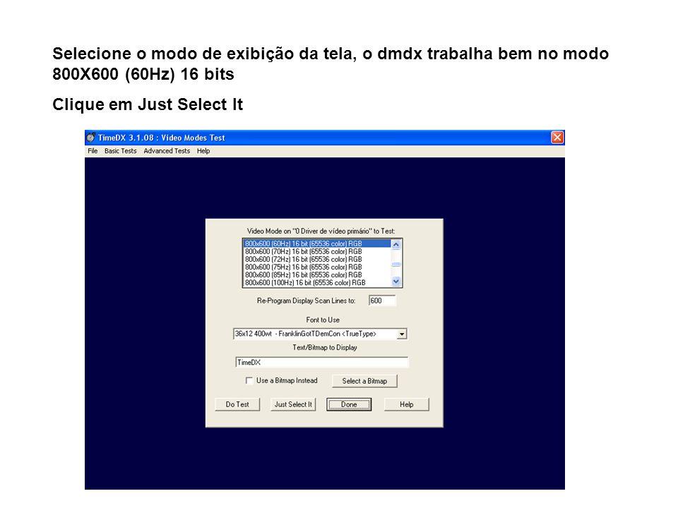 Selecione o modo de exibição da tela, o dmdx trabalha bem no modo 800X600 (60Hz) 16 bits