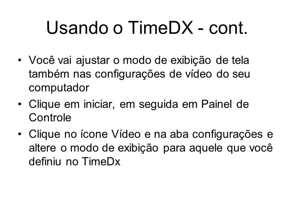 Usando o TimeDX - cont. Você vai ajustar o modo de exibição de tela também nas configurações de vídeo do seu computador.