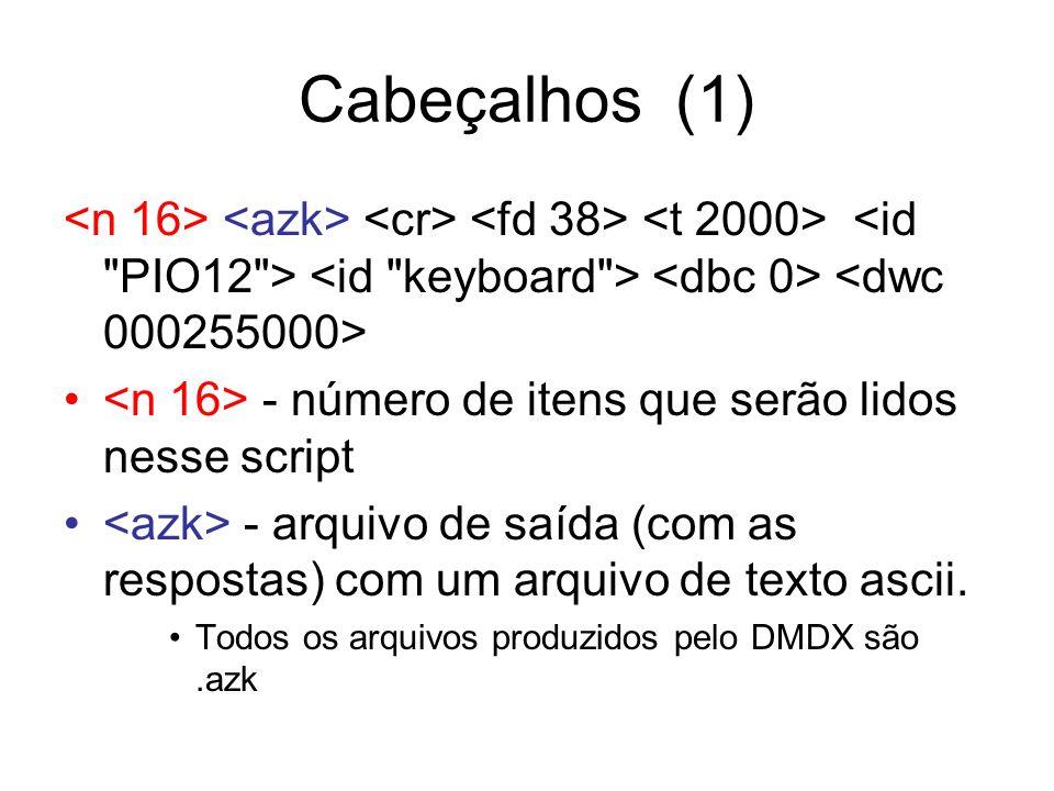 Cabeçalhos (1) <n 16> <azk> <cr> <fd 38> <t 2000> <id PIO12 > <id keyboard > <dbc 0> <dwc 000255000>