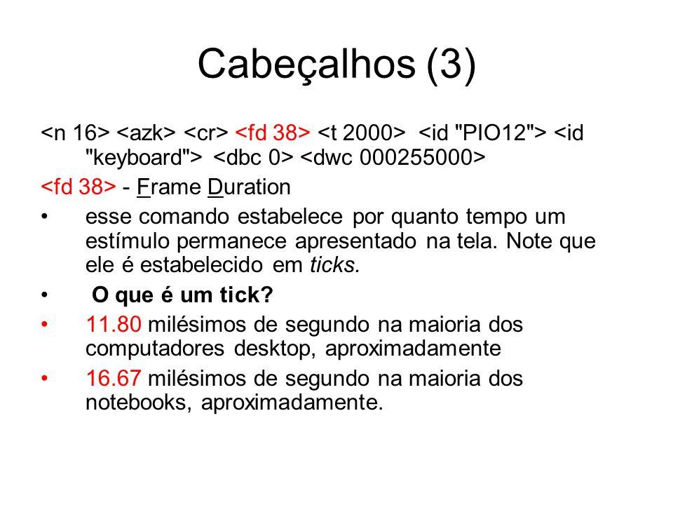 Cabeçalhos (3) <n 16> <azk> <cr> <fd 38> <t 2000> <id PIO12 > <id keyboard > <dbc 0> <dwc 000255000>