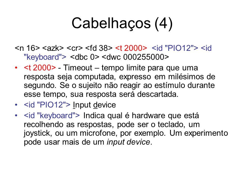 Cabelhaços (4) <n 16> <azk> <cr> <fd 38> <t 2000> <id PIO12 > <id keyboard > <dbc 0> <dwc 000255000>