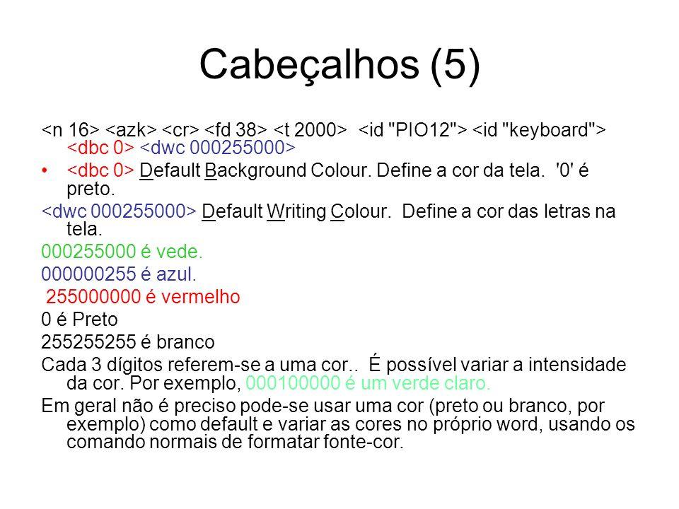 Cabeçalhos (5) <n 16> <azk> <cr> <fd 38> <t 2000> <id PIO12 > <id keyboard > <dbc 0> <dwc 000255000>