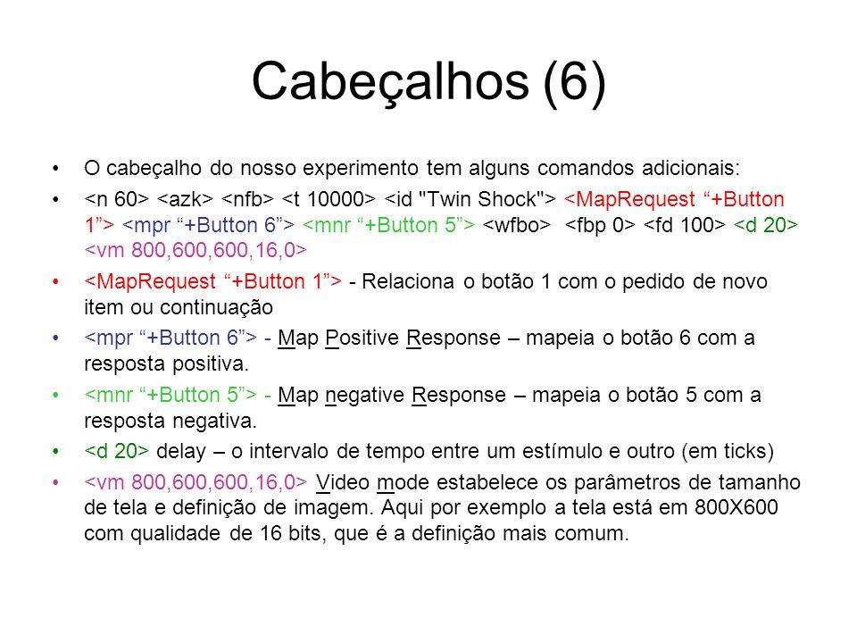 Cabeçalhos (6) O cabeçalho do nosso experimento tem alguns comandos adicionais: