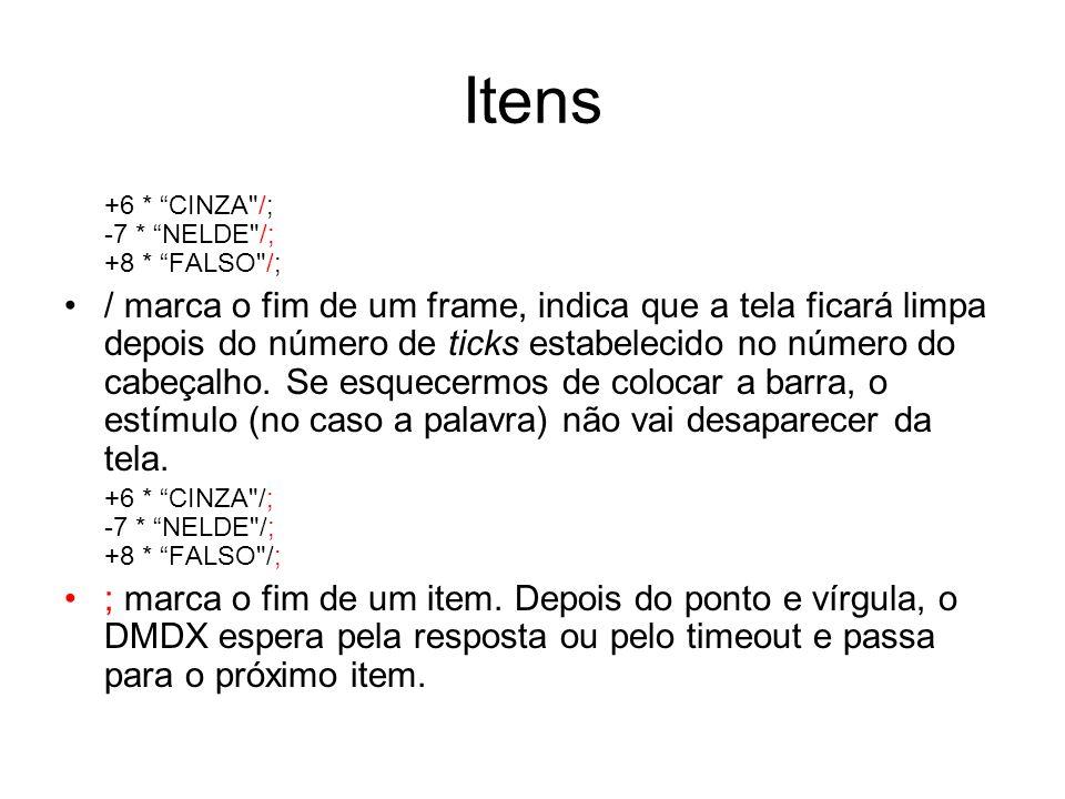 Itens +6 * CINZA /; -7 * NELDE /; +8 * FALSO /;
