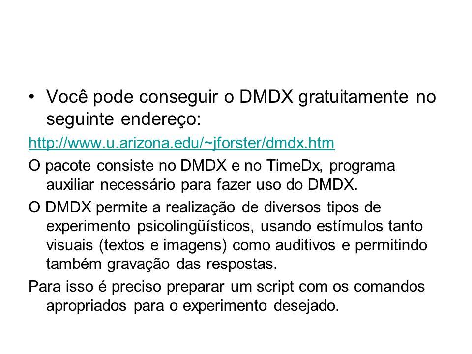 Você pode conseguir o DMDX gratuitamente no seguinte endereço: