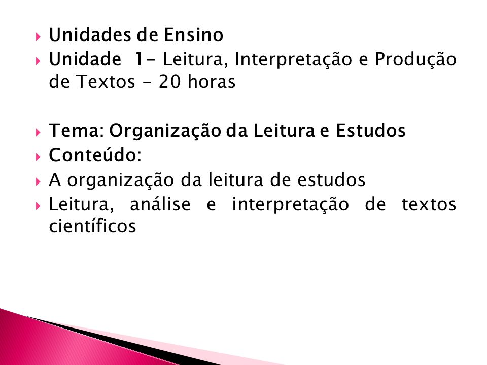 Unidades de Ensino Unidade 1- Leitura, Interpretação e Produção de Textos - 20 horas. Tema: Organização da Leitura e Estudos.