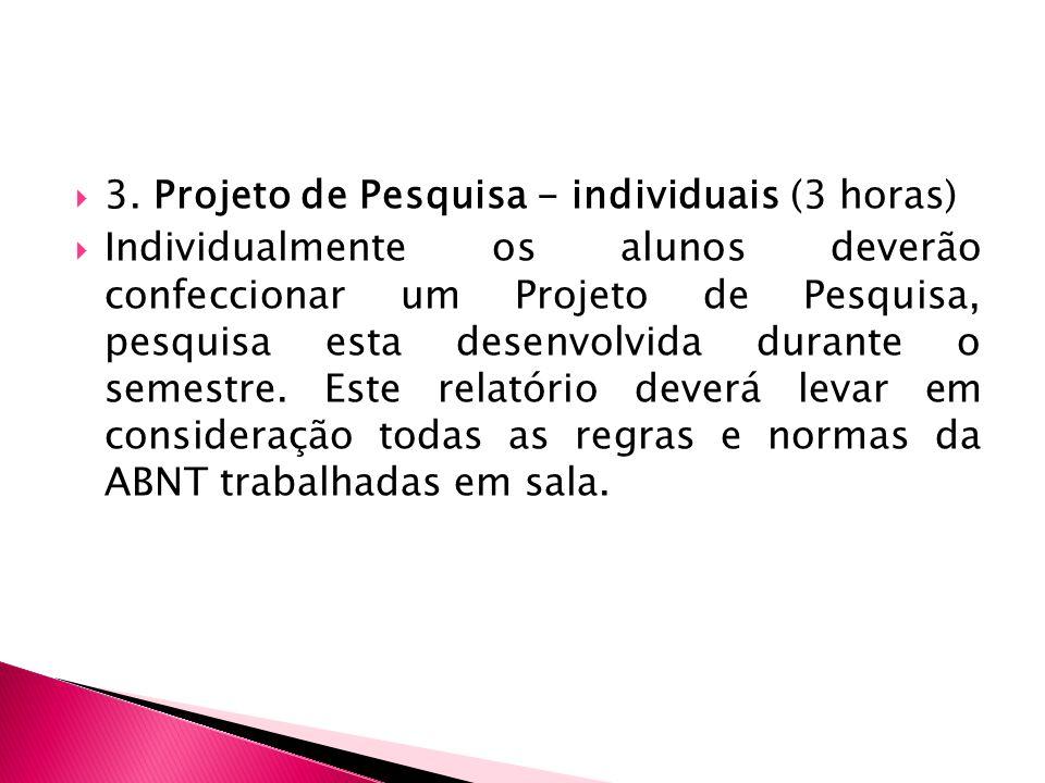 3. Projeto de Pesquisa - individuais (3 horas)
