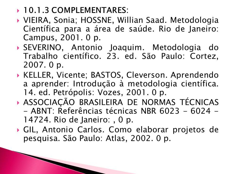 10.1.3 COMPLEMENTARES: VIEIRA, Sonia; HOSSNE, Willian Saad. Metodologia Científica para a área de saúde. Rio de Janeiro: Campus, 2001. 0 p.