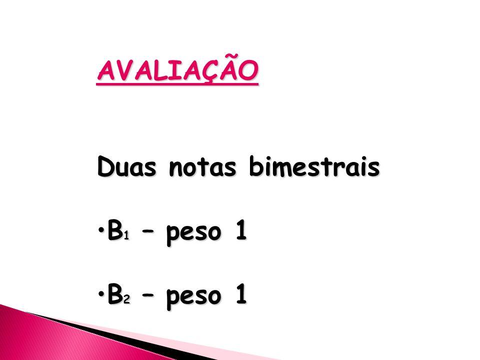AVALIAÇÃO Duas notas bimestrais B1 – peso 1 B2 – peso 1