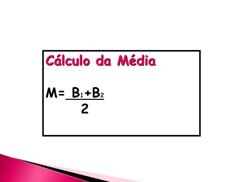 Cálculo da Média M= B1+B2 2