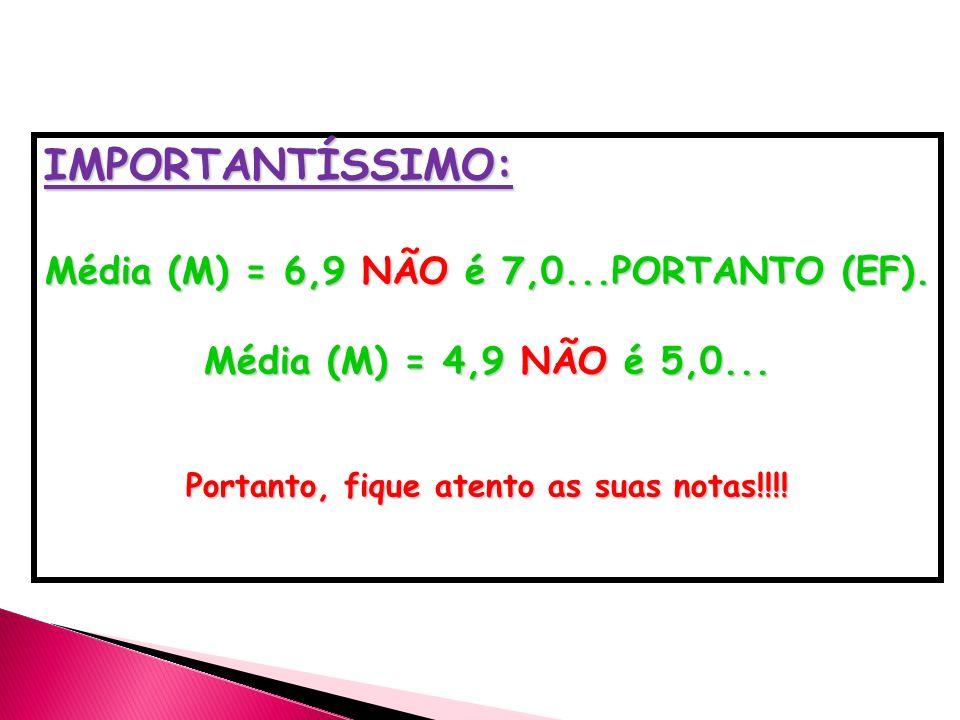 IMPORTANTÍSSIMO: Média (M) = 6,9 NÃO é 7,0...PORTANTO (EF).