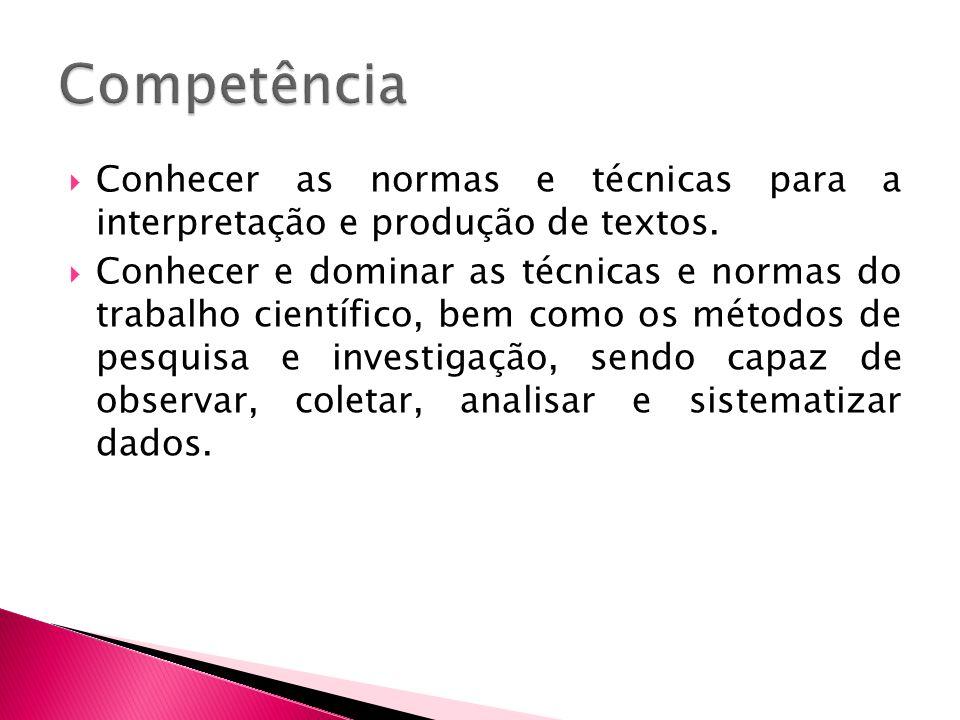 Competência Conhecer as normas e técnicas para a interpretação e produção de textos.