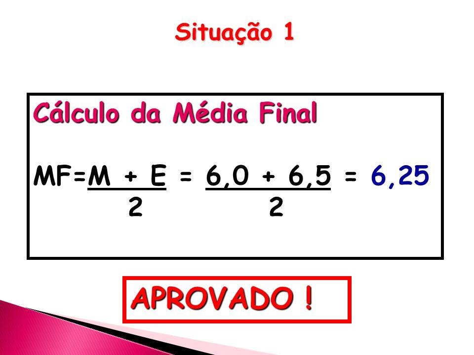 APROVADO ! Cálculo da Média Final MF=M + E = 6,0 + 6,5 = 6,25 2 2