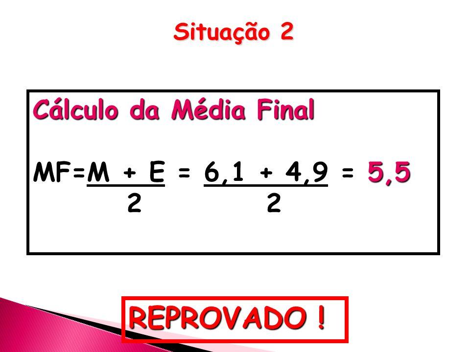 REPROVADO ! Cálculo da Média Final MF=M + E = 6,1 + 4,9 = 5,5 2 2