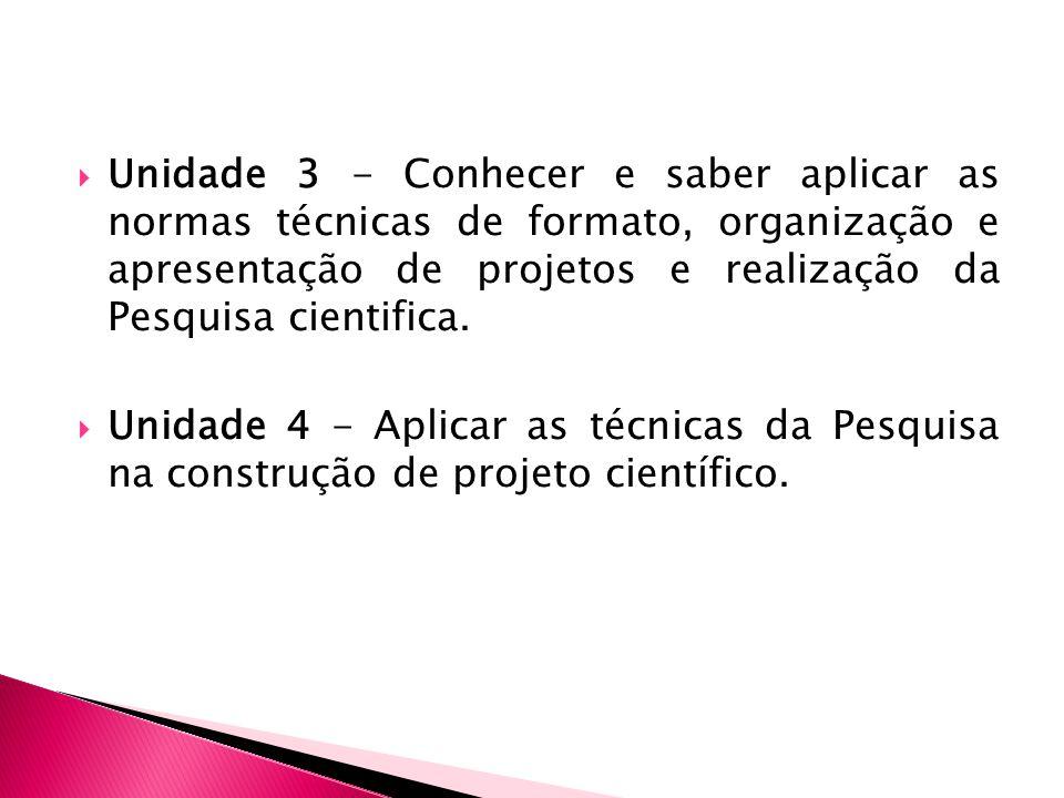 Unidade 3 - Conhecer e saber aplicar as normas técnicas de formato, organização e apresentação de projetos e realização da Pesquisa cientifica.