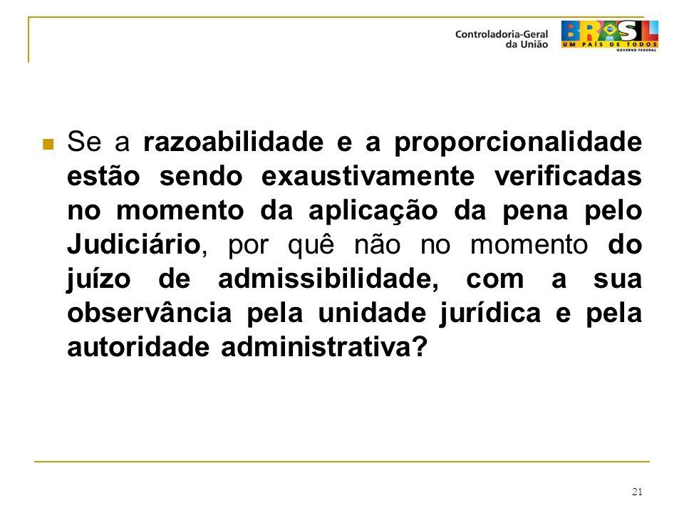 Se a razoabilidade e a proporcionalidade estão sendo exaustivamente verificadas no momento da aplicação da pena pelo Judiciário, por quê não no momento do juízo de admissibilidade, com a sua observância pela unidade jurídica e pela autoridade administrativa
