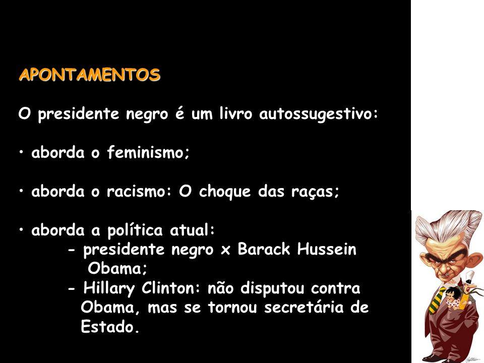 APONTAMENTOS O presidente negro é um livro autossugestivo: aborda o feminismo; aborda o racismo: O choque das raças;
