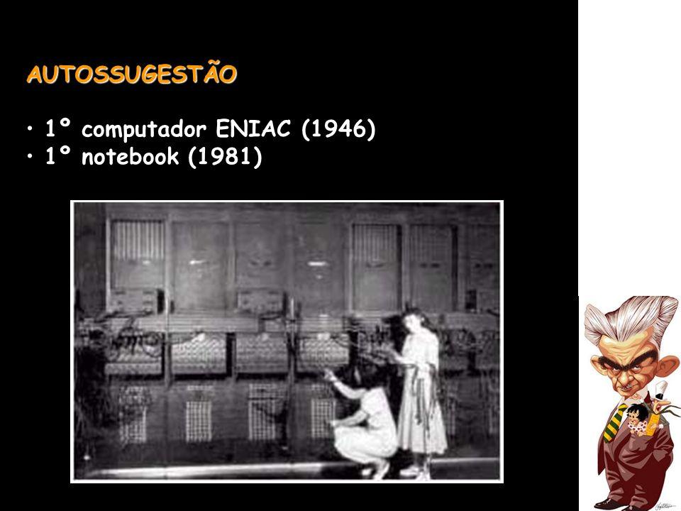 AUTOSSUGESTÃO 1º computador ENIAC (1946) 1º notebook (1981)