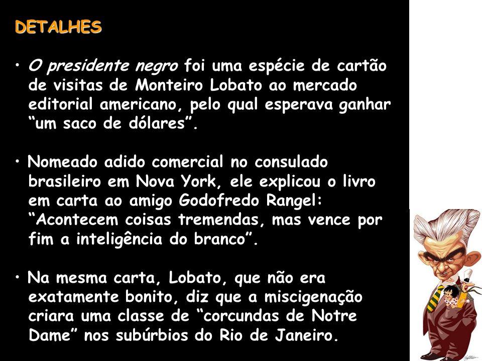 DETALHES O presidente negro foi uma espécie de cartão. de visitas de Monteiro Lobato ao mercado. editorial americano, pelo qual esperava ganhar.