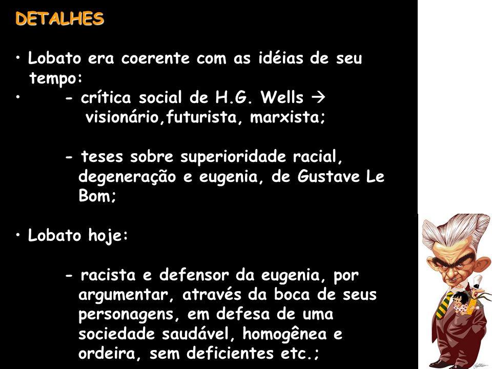 DETALHES Lobato era coerente com as idéias de seu. tempo: - crítica social de H.G. Wells  visionário,futurista, marxista;