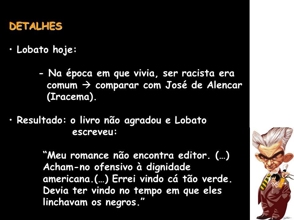 DETALHES Lobato hoje: - Na época em que vivia, ser racista era. comum  comparar com José de Alencar.