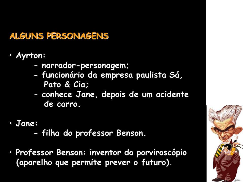 ALGUNS PERSONAGENS Ayrton: - narrador-personagem; - funcionário da empresa paulista Sá, Pato & Cia;