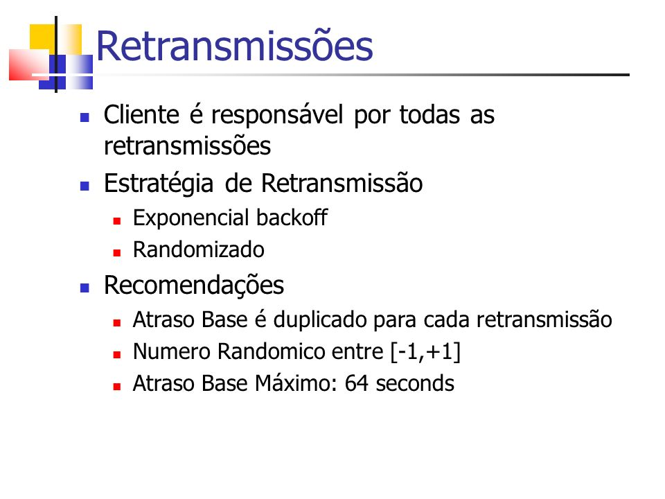 Retransmissões Cliente é responsável por todas as retransmissões