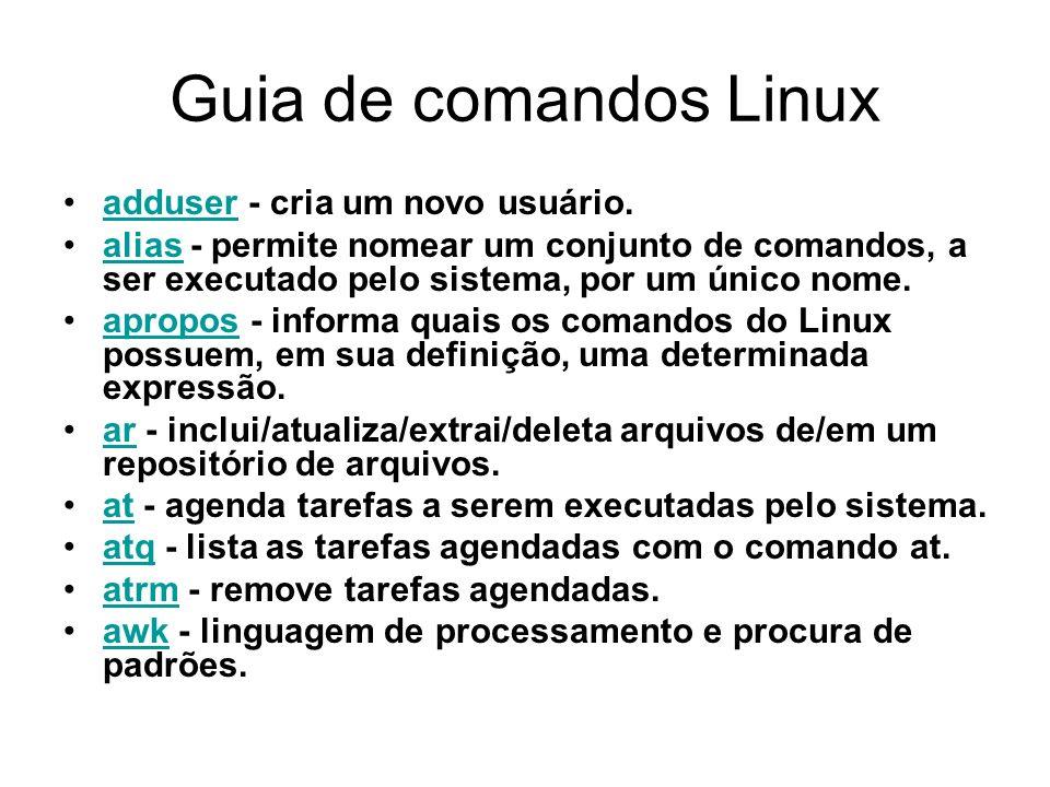 Guia de comandos Linux adduser - cria um novo usuário.