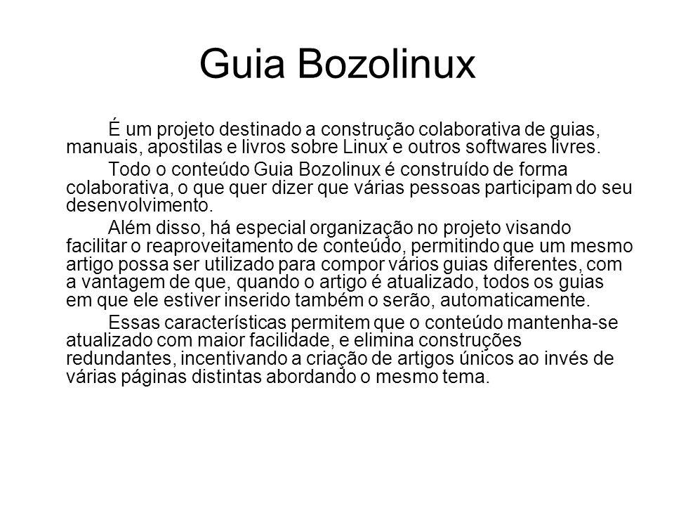 Guia Bozolinux É um projeto destinado a construção colaborativa de guias, manuais, apostilas e livros sobre Linux e outros softwares livres.