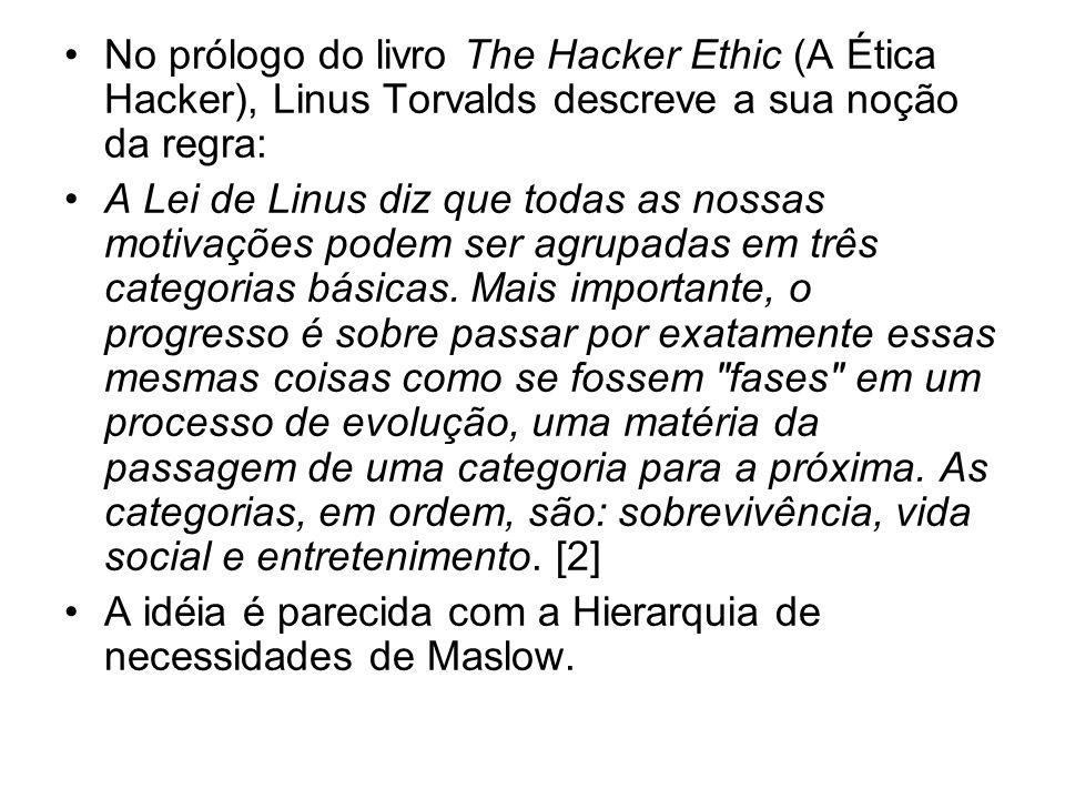 No prólogo do livro The Hacker Ethic (A Ética Hacker), Linus Torvalds descreve a sua noção da regra: